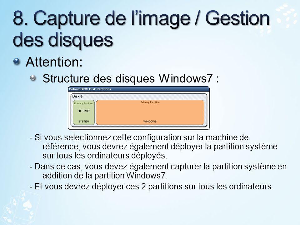 Attention: Structure des disques Windows7 : - Si vous selectionnez cette configuration sur la machine de référence, vous devrez également déployer la