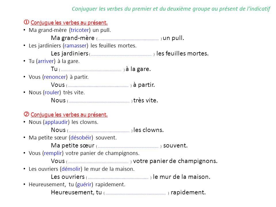 Conjuguer les verbes du premier et du deuxième groupe au présent de lindicatif Conjugue les verbes au présent.