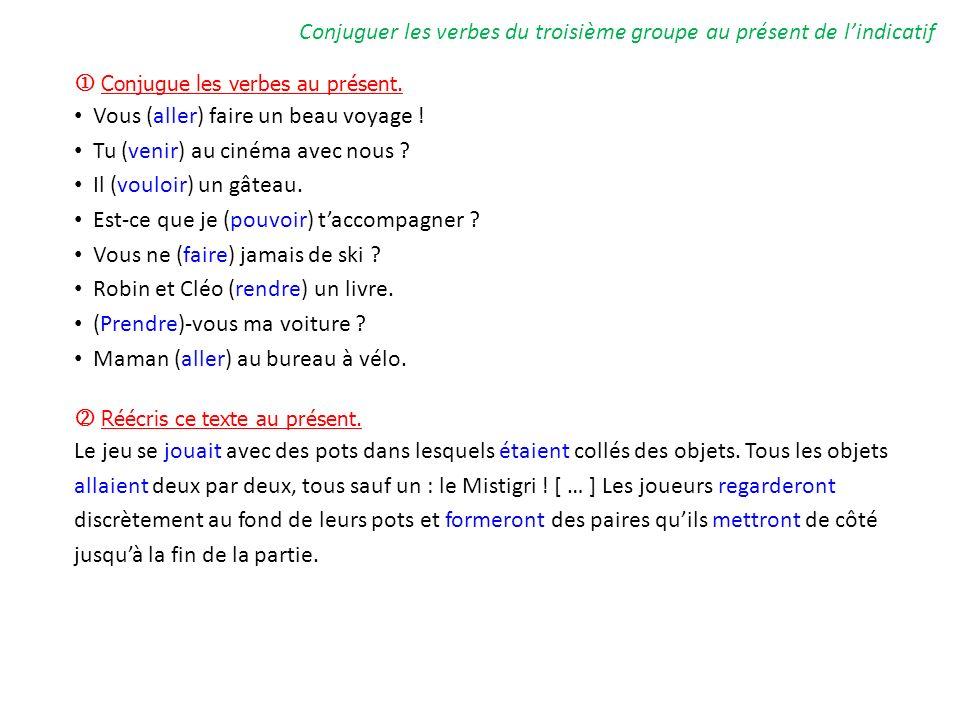 Conjuguer les verbes du troisième groupe au présent de lindicatif Conjugue les verbes au présent.