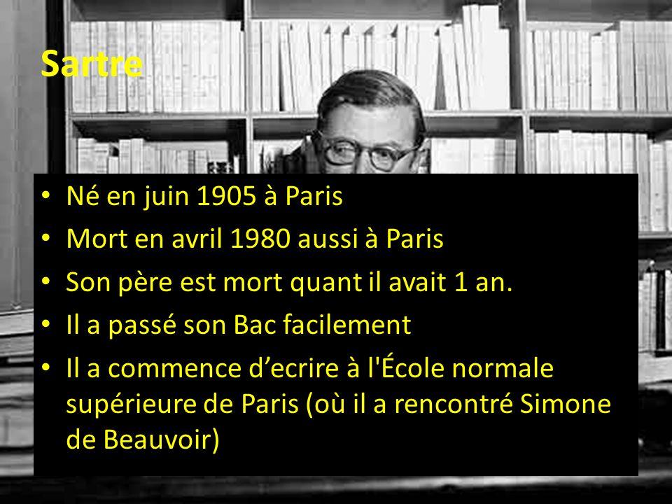 Sartre Né en juin 1905 à Paris Mort en avril 1980 aussi à Paris Son père est mort quant il avait 1 an. Il a passé son Bac facilement Il a commence dec