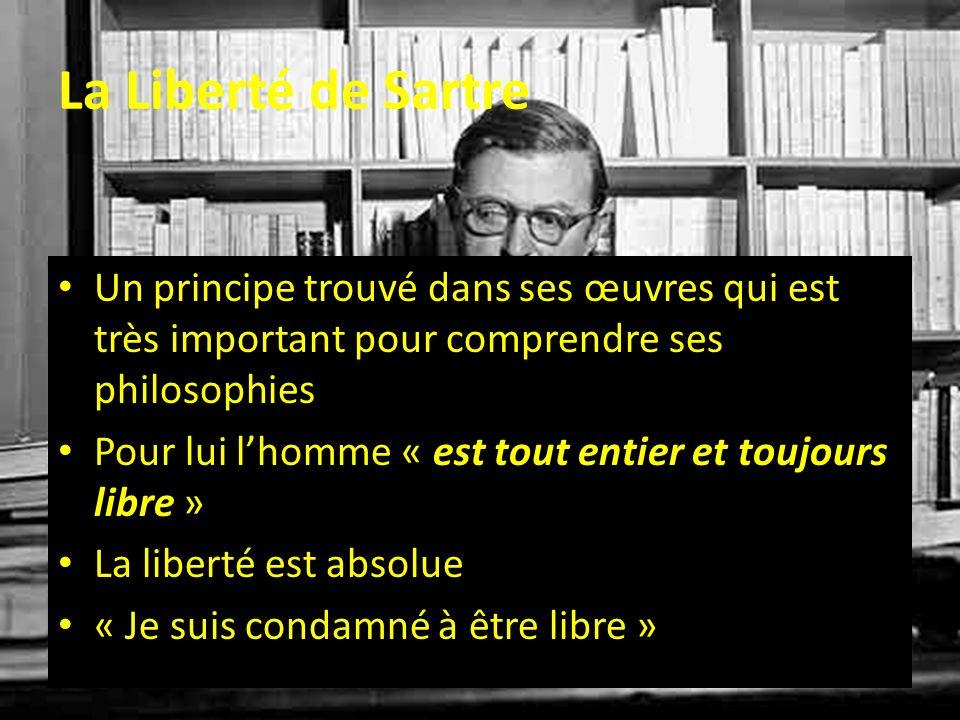La Liberté de Sartre Chacun doit faire ses propres choix « ne pas choisir … cest choisir de ne pas choisir » Nos actions devraient être faites à limage de ce quon veut pour la société Mais ces actions et choix sont bien les nôtres