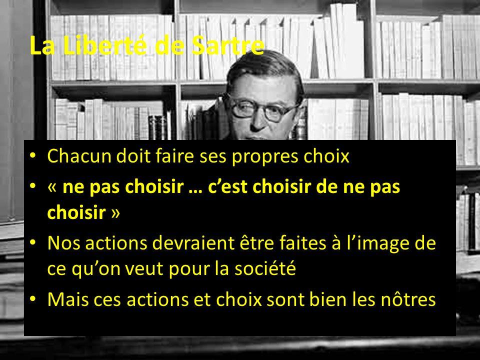 La Liberté de Sartre Chacun doit faire ses propres choix « ne pas choisir … cest choisir de ne pas choisir » Nos actions devraient être faites à limag