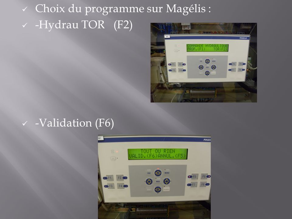 Choix du programme sur Magélis : -Hydrau TOR (F2) -Validation (F6)