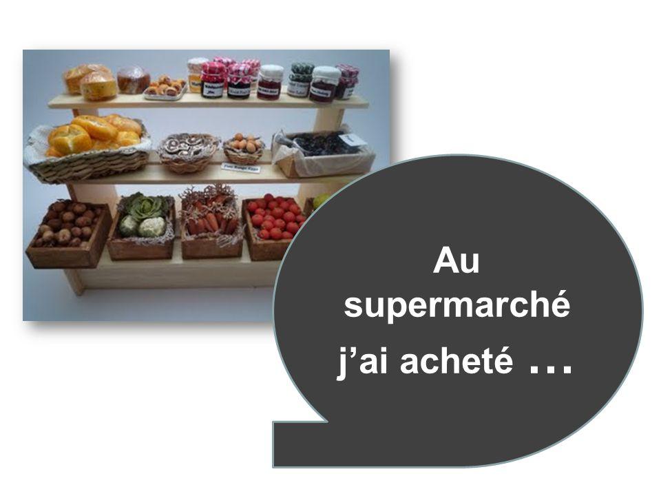 Au supermarché jai acheté …