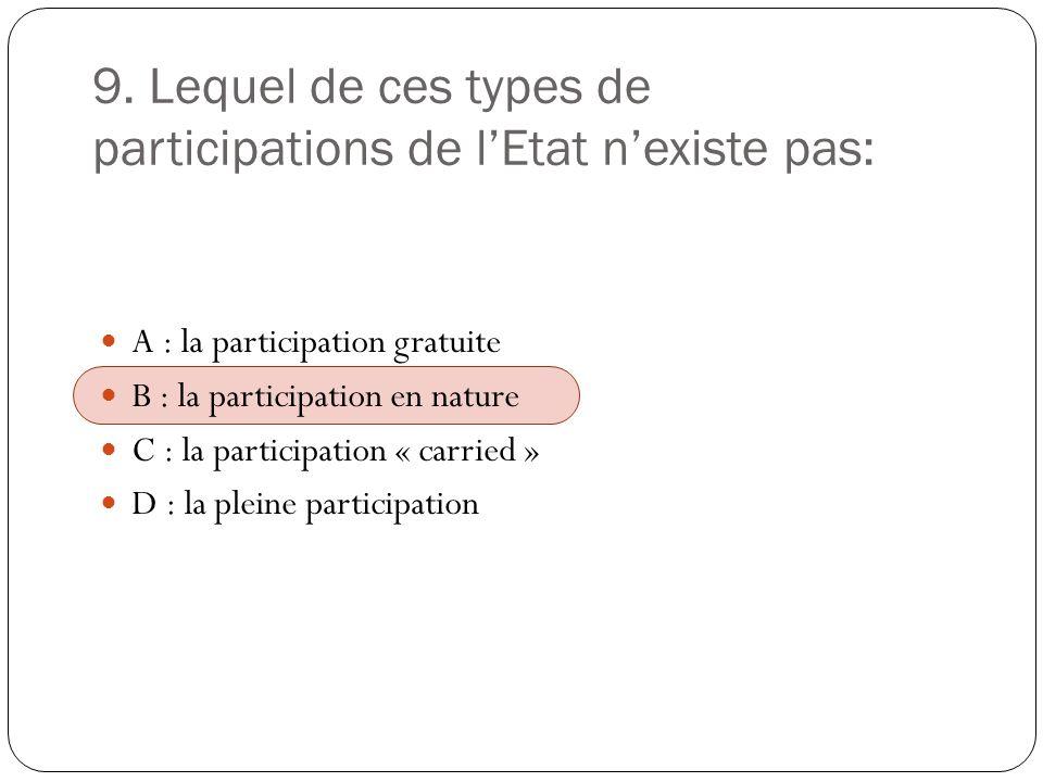 9. Lequel de ces types de participations de lEtat nexiste pas: A : la participation gratuite B : la participation en nature C : la participation « car