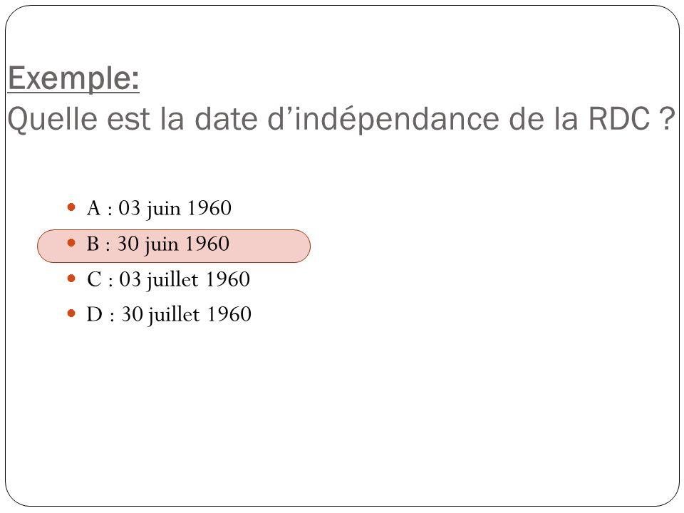 Exemple: Quelle est la date dindépendance de la RDC ? A : 03 juin 1960 B : 30 juin 1960 C : 03 juillet 1960 D : 30 juillet 1960