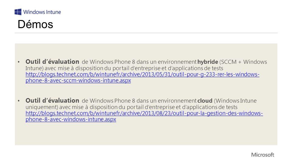 Outil dévaluation de Windows Phone 8 dans un environnement hybride (SCCM + Windows Intune) avec mise à disposition du portail dentreprise et dapplications de tests http://blogs.technet.com/b/wintunefr/archive/2013/05/31/outil-pour-g-233-rer-les-windows- phone-8-avec-sccm-windows-intune.aspx http://blogs.technet.com/b/wintunefr/archive/2013/05/31/outil-pour-g-233-rer-les-windows- phone-8-avec-sccm-windows-intune.aspx Outil dévaluation de Windows Phone 8 dans un environnement cloud (Windows Intune uniquement) avec mise à disposition du portail dentreprise et dapplications de tests http://blogs.technet.com/b/wintunefr/archive/2013/08/23/outil-pour-la-gestion-des-windows- phone-8-avec-windows-intune.aspx http://blogs.technet.com/b/wintunefr/archive/2013/08/23/outil-pour-la-gestion-des-windows- phone-8-avec-windows-intune.aspx