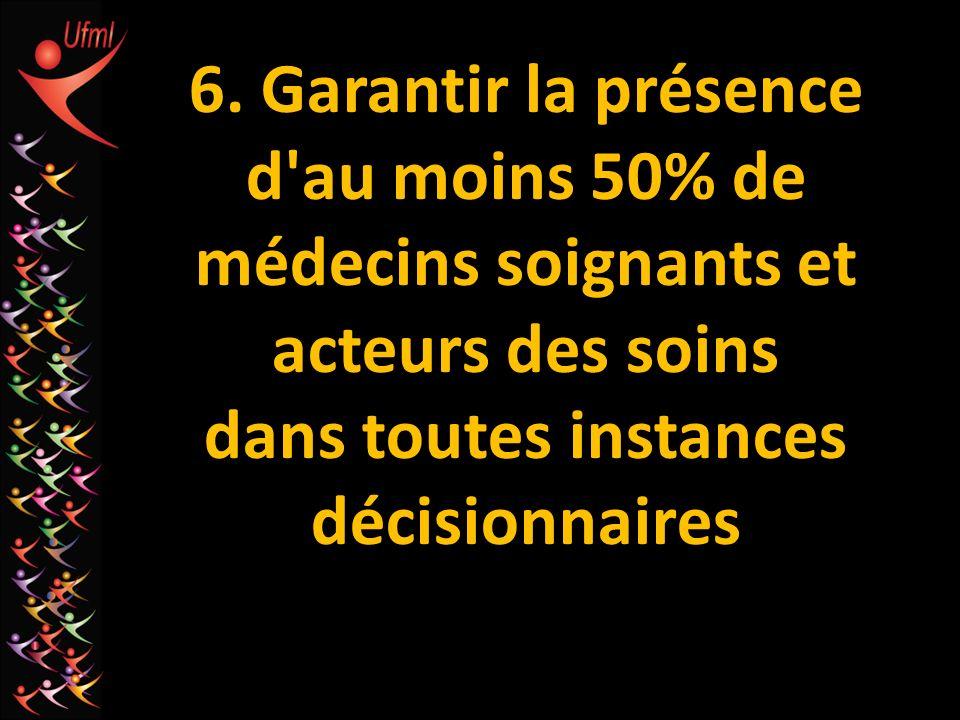 6. Garantir la présence d'au moins 50% de médecins soignants et acteurs des soins dans toutes instances décisionnaires