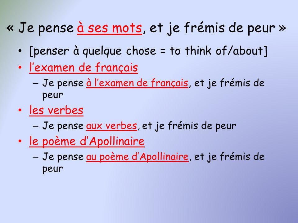 « Je pense à ses mots, et je frémis de peur » [penser à quelque chose = to think of/about] lexamen de français – Je pense à lexamen de français, et je