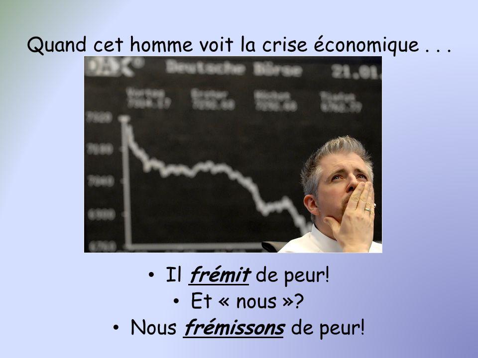 Quand cet homme voit la crise économique... Il frémit de peur! Et « nous »? Nous frémissons de peur!