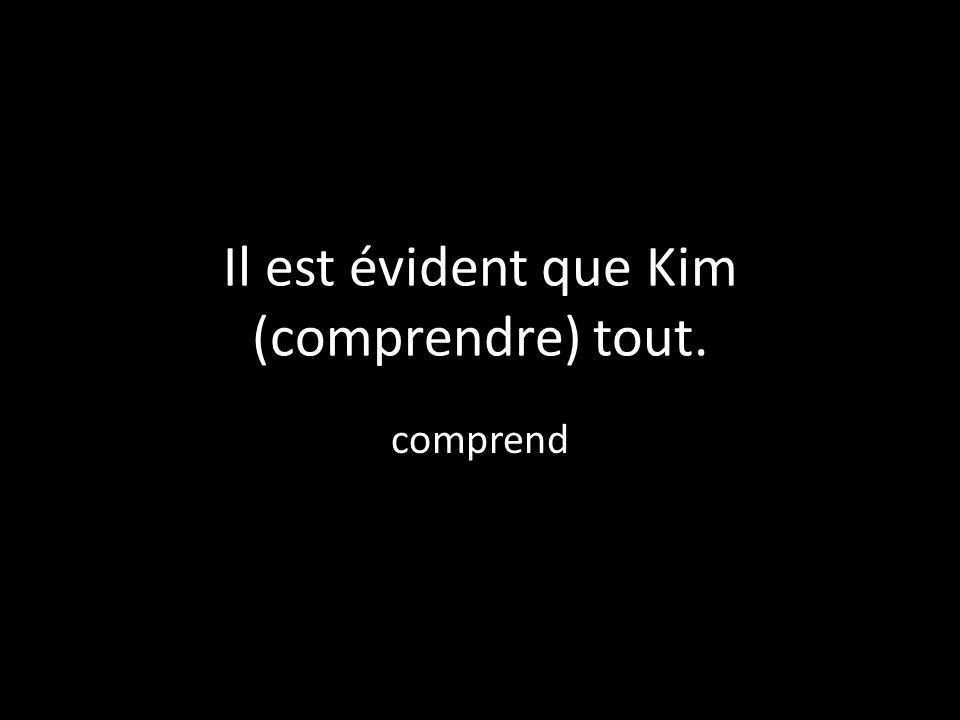 Il est évident que Kim (comprendre) tout. comprend