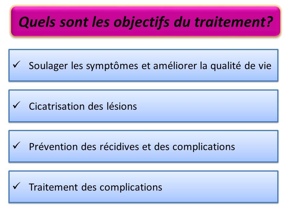 Soulager les symptômes et améliorer la qualité de vie Quels sont les objectifs du traitement? Cicatrisation des lésions Prévention des récidives et de