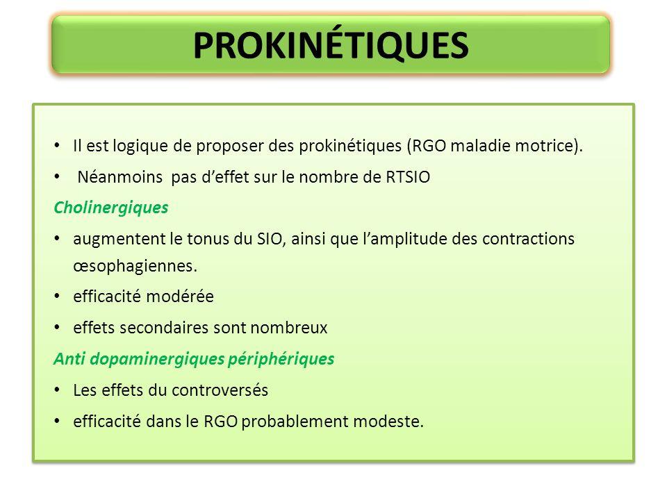 PROKINÉTIQUES Il est logique de proposer des prokinétiques (RGO maladie motrice). Néanmoins pas deffet sur le nombre de RTSIO Cholinergiques augmenten