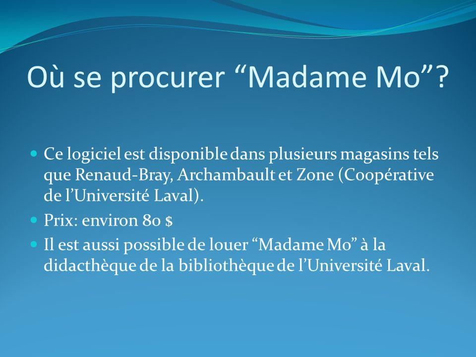 Où se procurer Madame Mo? Ce logiciel est disponible dans plusieurs magasins tels que Renaud-Bray, Archambault et Zone (Coopérative de lUniversité Lav