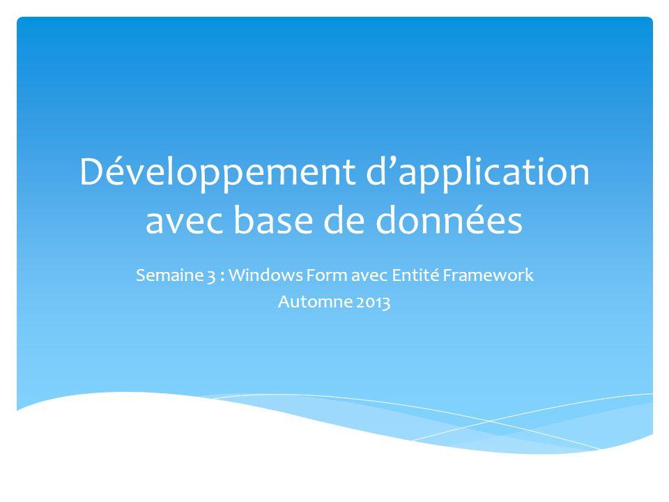 Développement dapplication avec base de données Semaine 3 : Windows Form avec Entité Framework Automne 2013