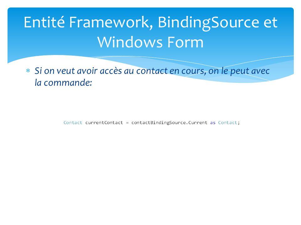 Si on veut avoir accès au contact en cours, on le peut avec la commande: Entité Framework, BindingSource et Windows Form