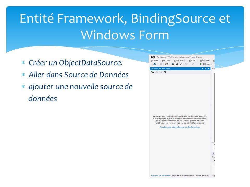 Créer un ObjectDataSource: Aller dans Source de Données ajouter une nouvelle source de données Entité Framework, BindingSource et Windows Form