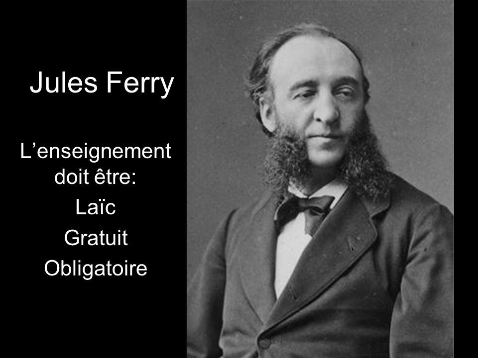 Jules Ferry Lenseignement doit être: Laїc Gratuit Obligatoire