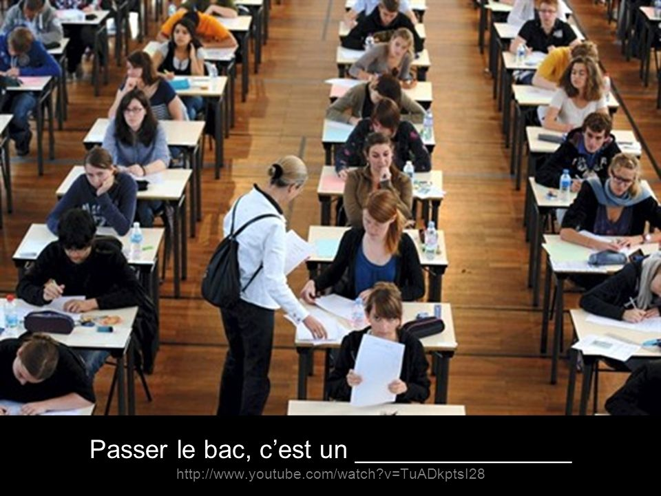 Passer le bac, cest un _______________ http://www.youtube.com/watch?v=TuADkptsI28