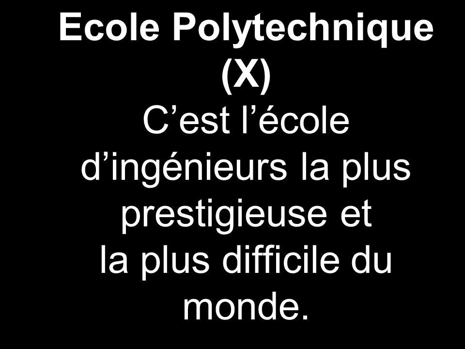 Ecole Polytechnique (X) Cest lécole dingénieurs la plus prestigieuse et la plus difficile du monde.