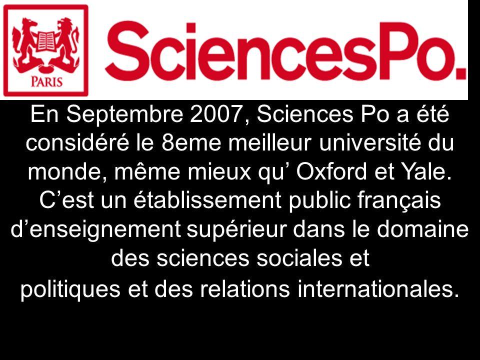 En Septembre 2007, Sciences Po a été considéré le 8eme meilleur université du monde, même mieux qu Oxford et Yale. Cest un établissement public frança