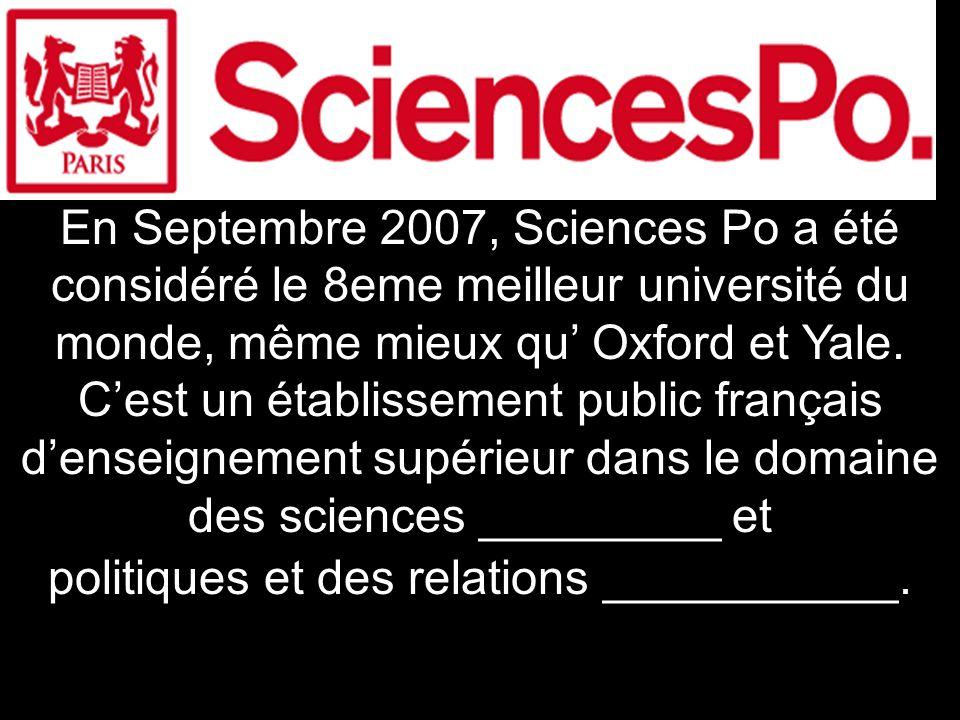En Septembre 2007, Sciences Po a été considéré le 8eme meilleur université du monde, même mieux qu Oxford et Yale.
