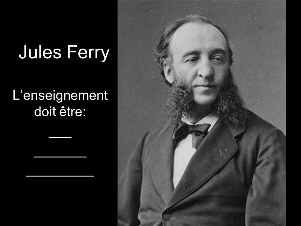 Jules Ferry Lenseignement doit être: ___ _______ _________