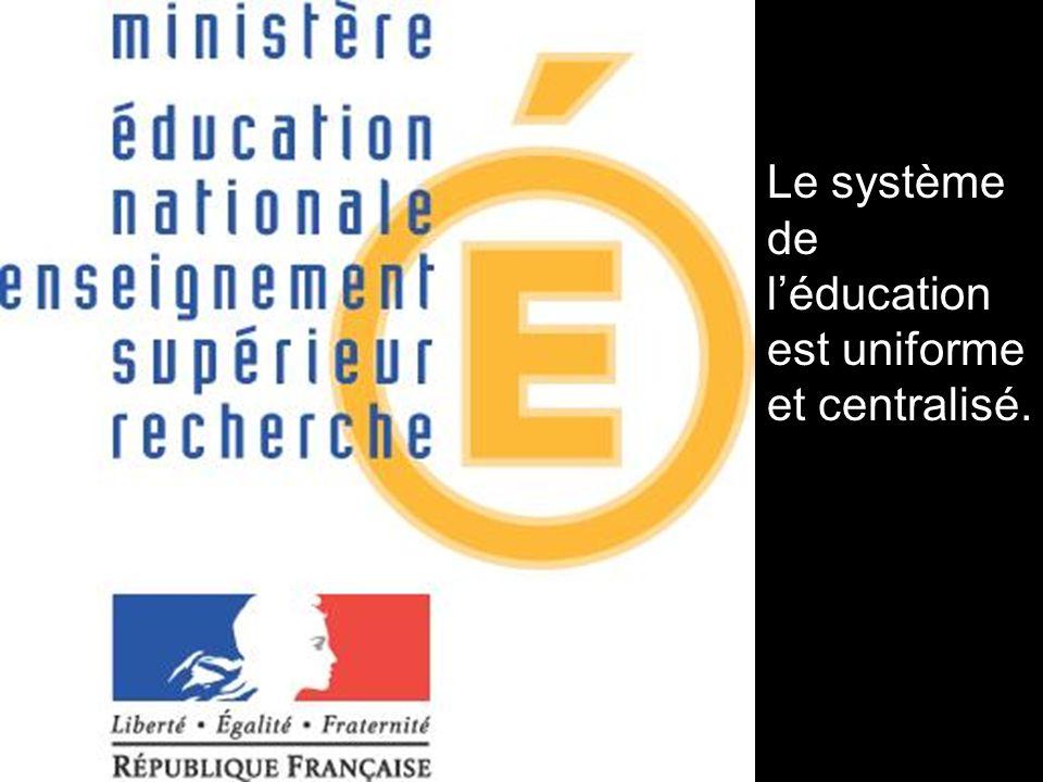 Le système de léducation est uniforme et centralisé.