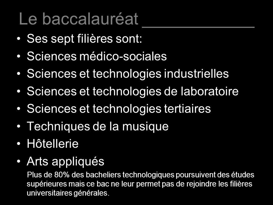 Le baccalauréat ____________ Ses sept filières sont: Sciences médico-sociales Sciences et technologies industrielles Sciences et technologies de labor
