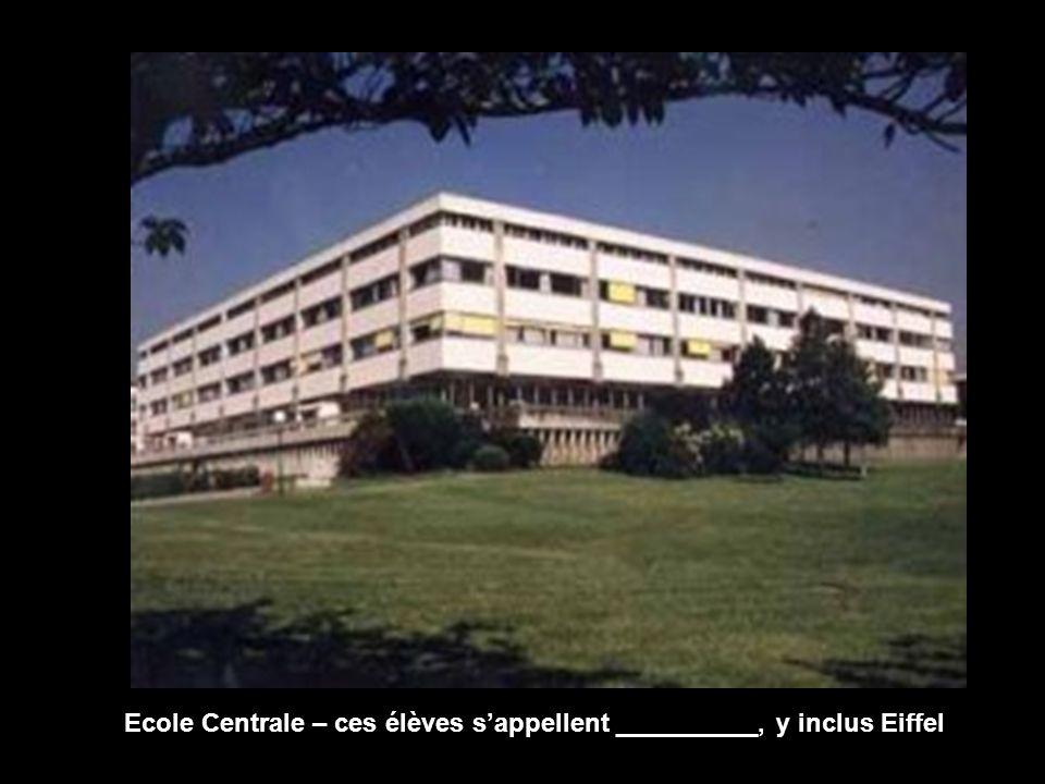 Ecole Centrale – ces élèves sappellent __________, y inclus Eiffel