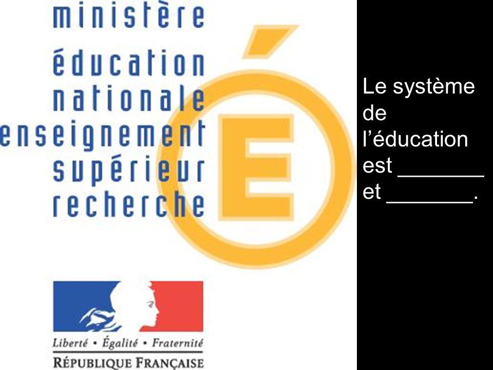 Le système de léducation est _______ et _______.