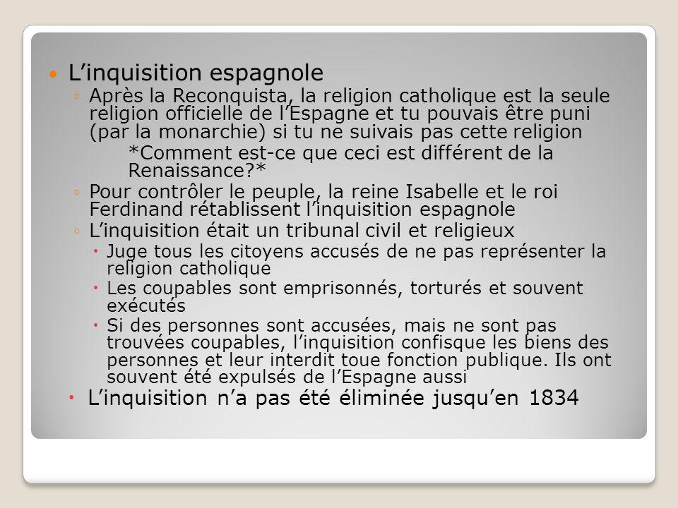 Linquisition espagnole Après la Reconquista, la religion catholique est la seule religion officielle de lEspagne et tu pouvais être puni (par la monar