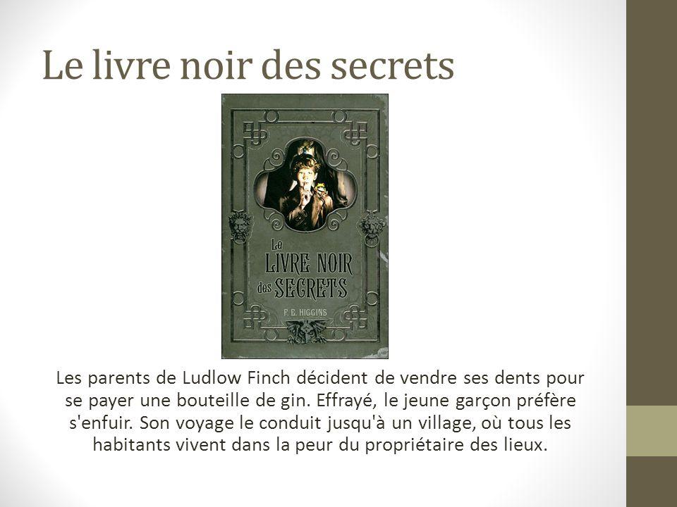Le livre noir des secrets Les parents de Ludlow Finch décident de vendre ses dents pour se payer une bouteille de gin. Effrayé, le jeune garçon préfèr