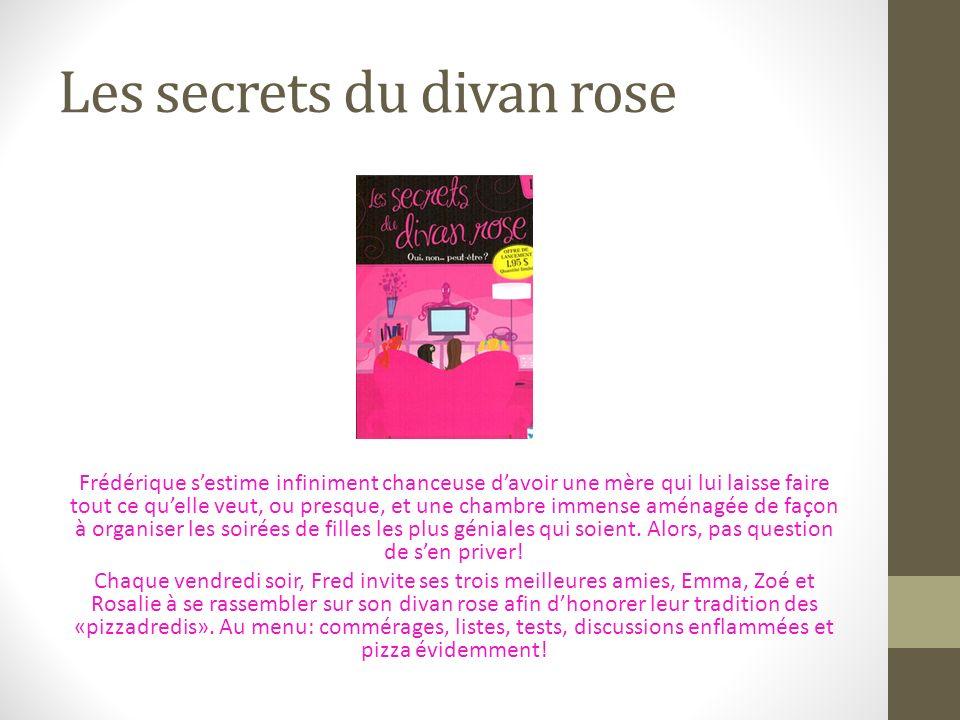 Les secrets du divan rose Frédérique sestime infiniment chanceuse davoir une mère qui lui laisse faire tout ce quelle veut, ou presque, et une chambre