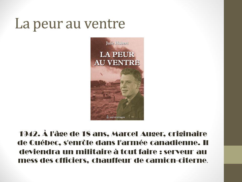 La peur au ventre 1942. À l'âge de 18 ans, Marcel Auger, originaire de Québec, s'enrôle dans l'armée canadienne. Il deviendra un militaire à tout fair