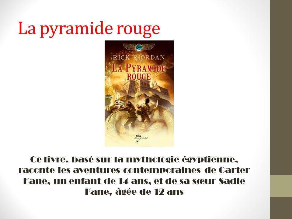 La pyramide rouge Ce livre, basé sur la mythologie égyptienne, raconte les aventures contemporaines de Carter Kane, un enfant de 14 ans, et de sa sœur