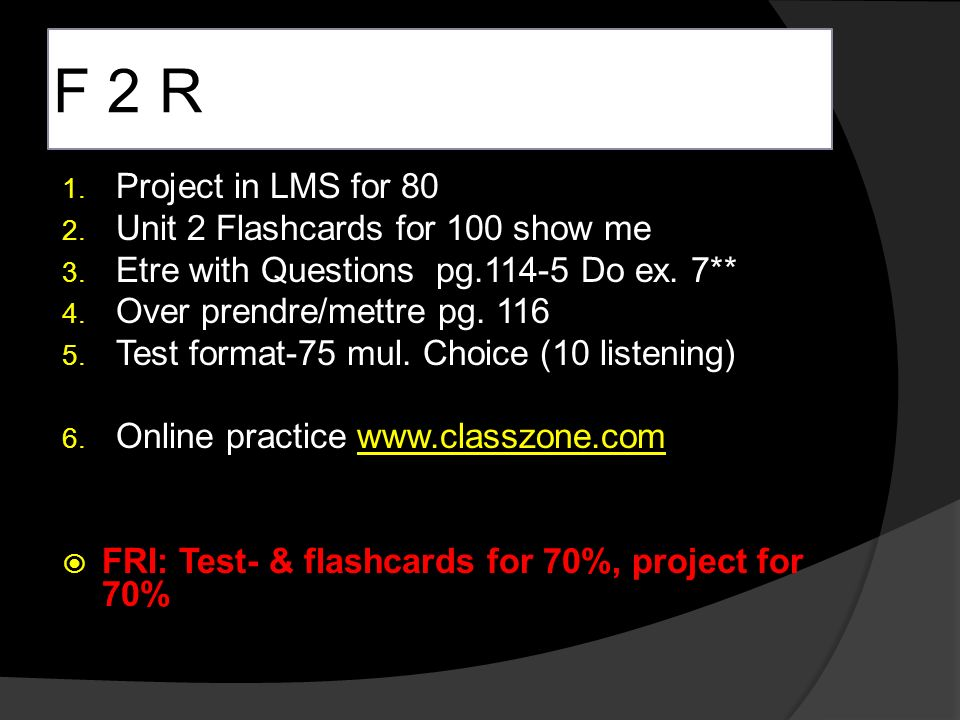 F 2 R 1. Project in LMS for 80 2. Unit 2 Flashcards for 100 show me 3.