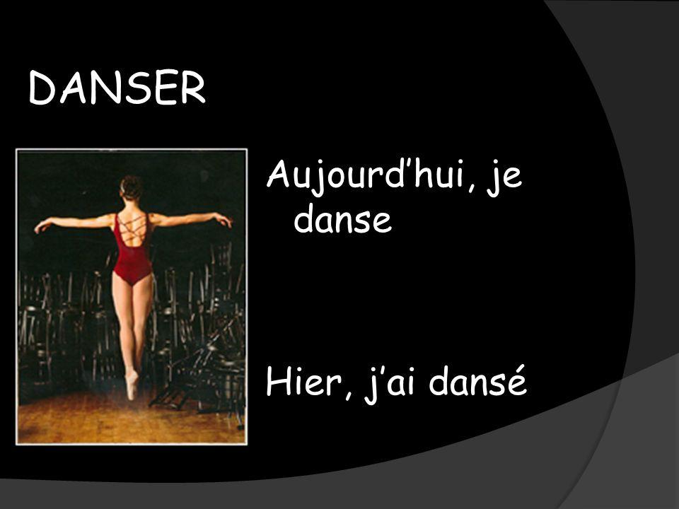DANSER Aujourdhui, je danse Hier, jai dansé