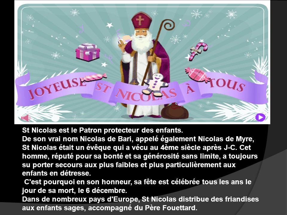 St Nicolas est le Patron protecteur des enfants. De son vrai nom Nicolas de Bari, appelé également Nicolas de Myre, St Nicolas était un évêque qui a v
