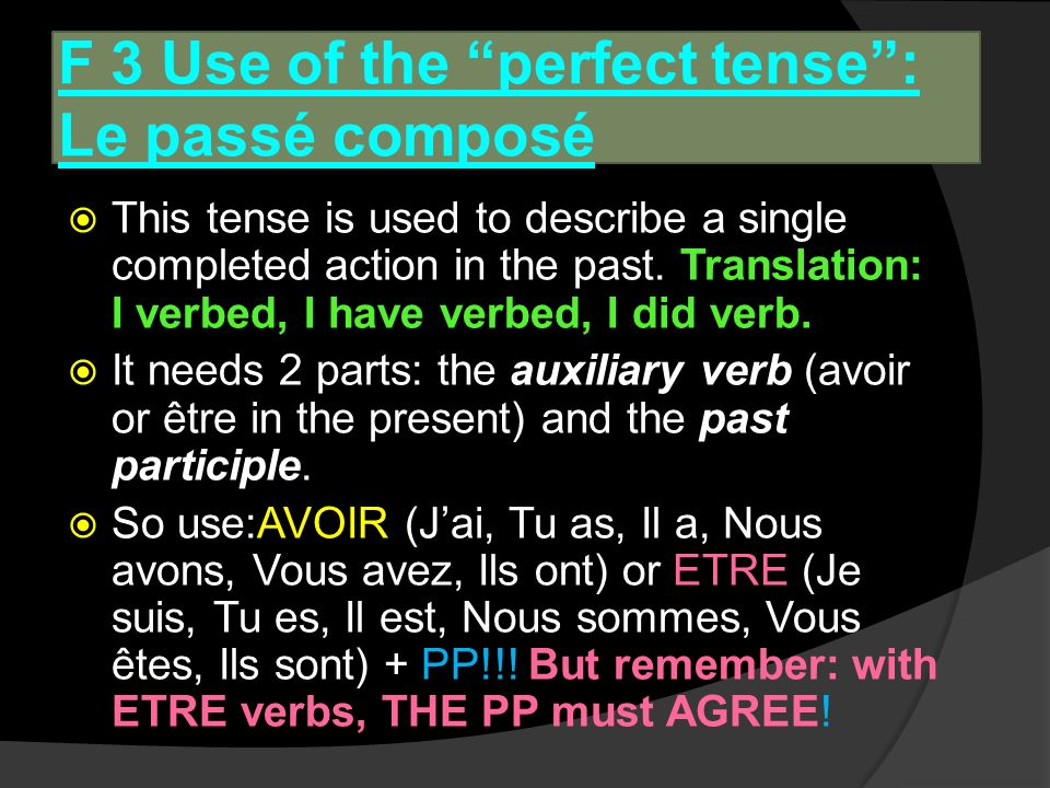 F 3: Regular past participles The past participle of a verb is the form that generally corresponds to the –ed ending in English (played, changed, finished…) -ER verbs end in –é (mangermangé) -RE verbs end in –u (vendre vendu) -IR verbs end in –i (finir fini)