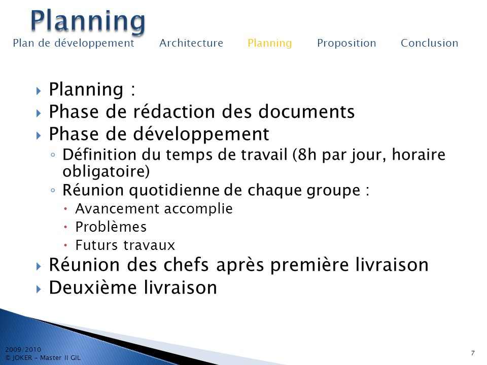 7 2009/2010 © JOKER – Master II GIL Plan de développement Architecture Planning Proposition Conclusion Planning : Phase de rédaction des documents Pha