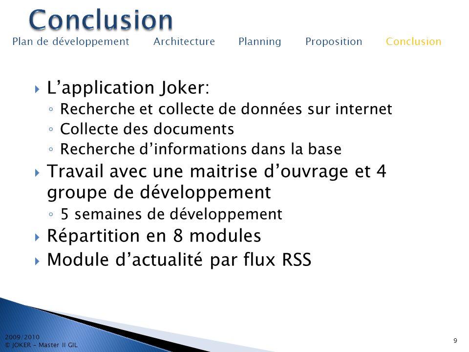 9 2009/2010 © JOKER – Master II GIL Plan de développement Architecture Planning Proposition Conclusion Lapplication Joker: Recherche et collecte de do