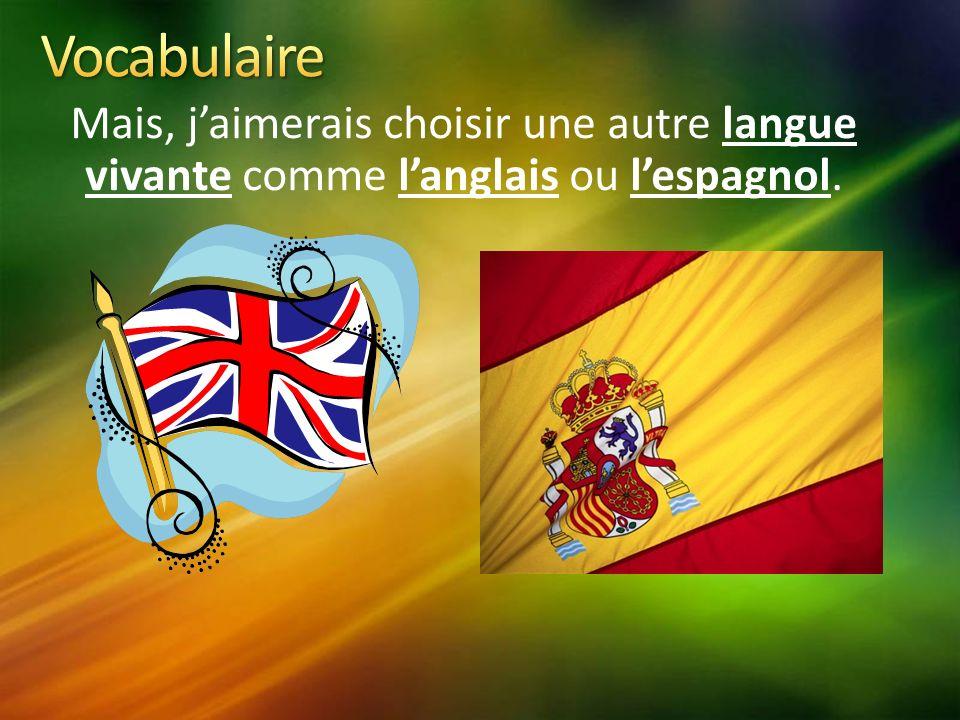 Mais, jaimerais choisir une autre langue vivante comme langlais ou lespagnol.