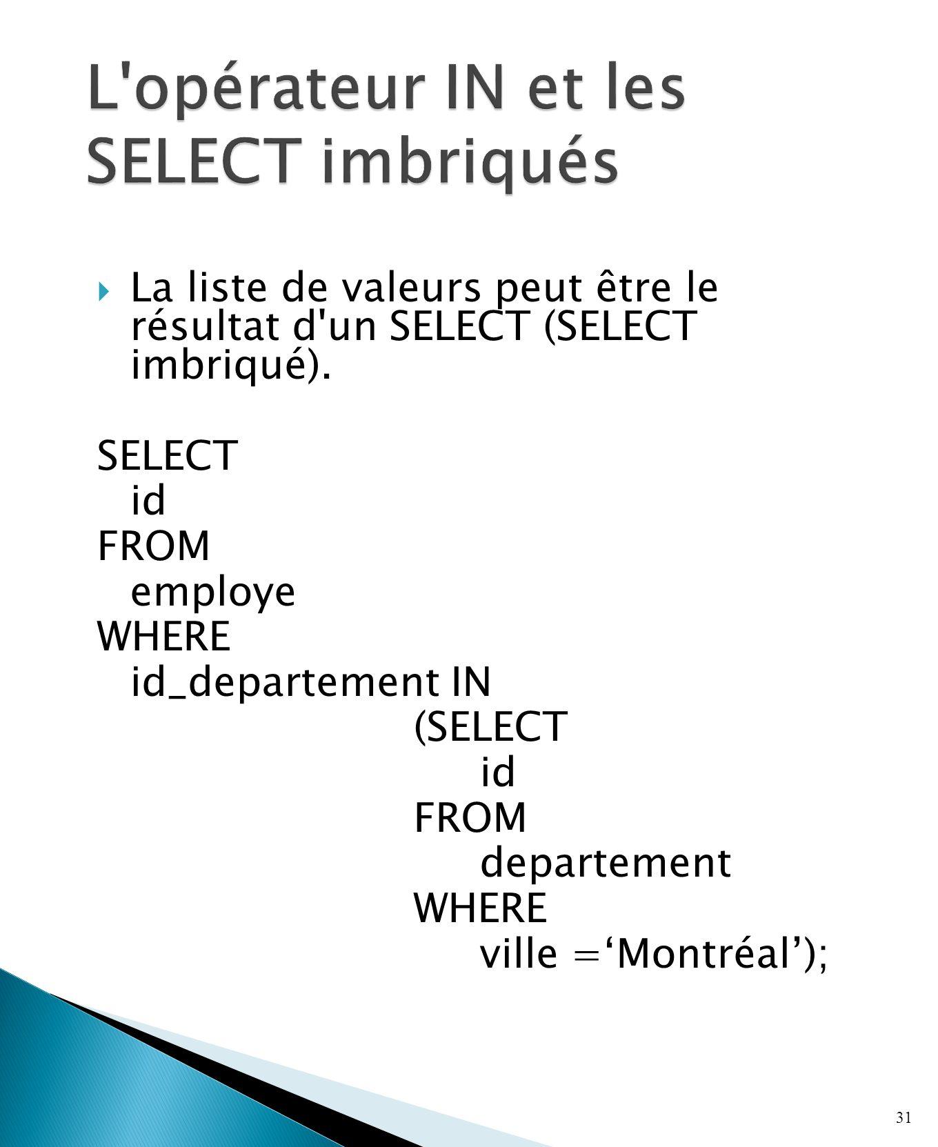 La liste de valeurs peut être le résultat d un SELECT (SELECT imbriqué).