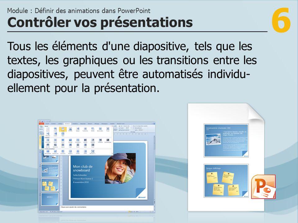 6 Tous les éléments d'une diapositive, tels que les textes, les graphiques ou les transitions entre les diapositives, peuvent être automatisés individ