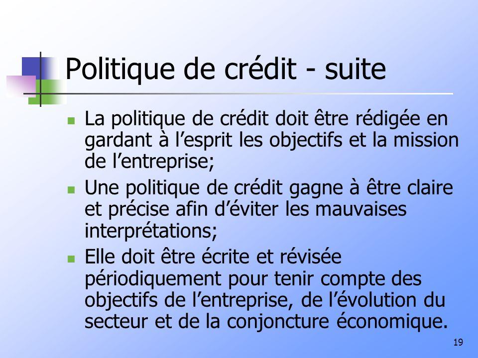 19 Politique de crédit - suite La politique de crédit doit être rédigée en gardant à lesprit les objectifs et la mission de lentreprise; Une politique