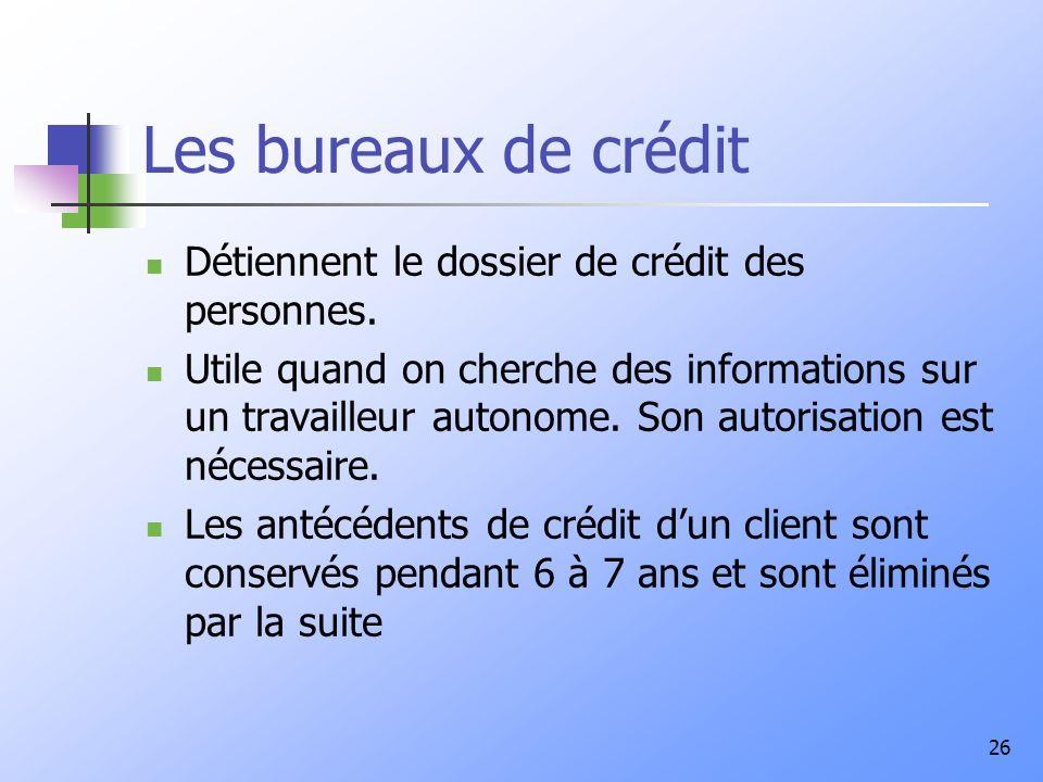 26 Les bureaux de crédit Détiennent le dossier de crédit des personnes. Utile quand on cherche des informations sur un travailleur autonome. Son autor
