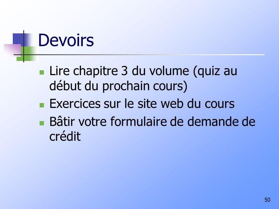 Devoirs Lire chapitre 3 du volume (quiz au début du prochain cours) Exercices sur le site web du cours Bâtir votre formulaire de demande de crédit 50