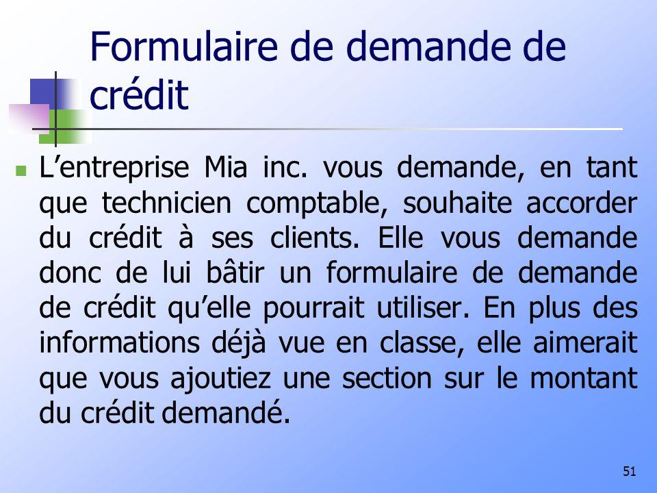 Formulaire de demande de crédit Lentreprise Mia inc. vous demande, en tant que technicien comptable, souhaite accorder du crédit à ses clients. Elle v