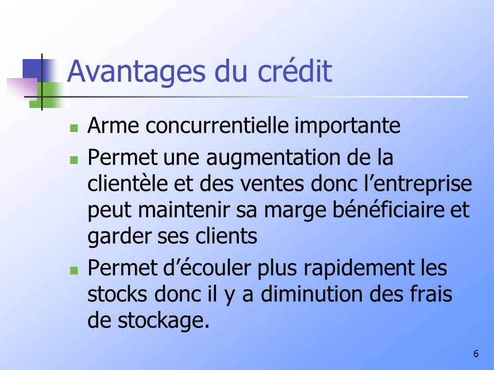 6 Avantages du crédit Arme concurrentielle importante Permet une augmentation de la clientèle et des ventes donc lentreprise peut maintenir sa marge b